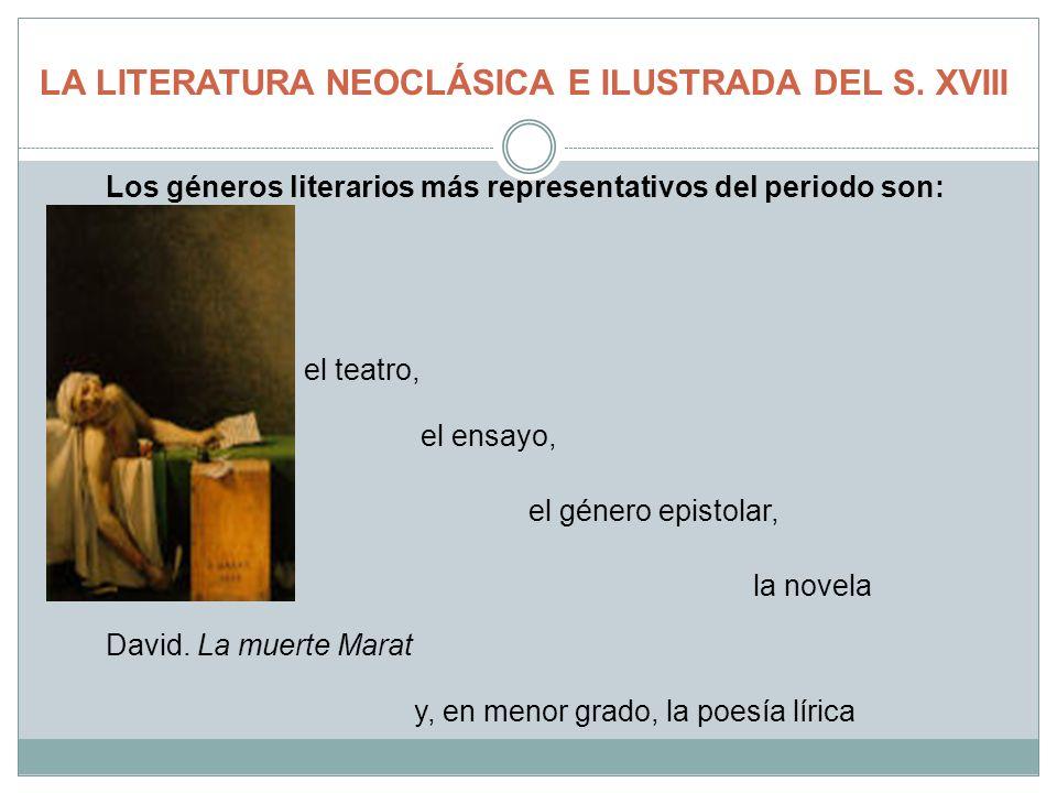 LA LITERATURA NEOCLÁSICA E ILUSTRADA DEL S. XVIII Los géneros literarios más representativos del periodo son: el teatro, el ensayo, el género epistola