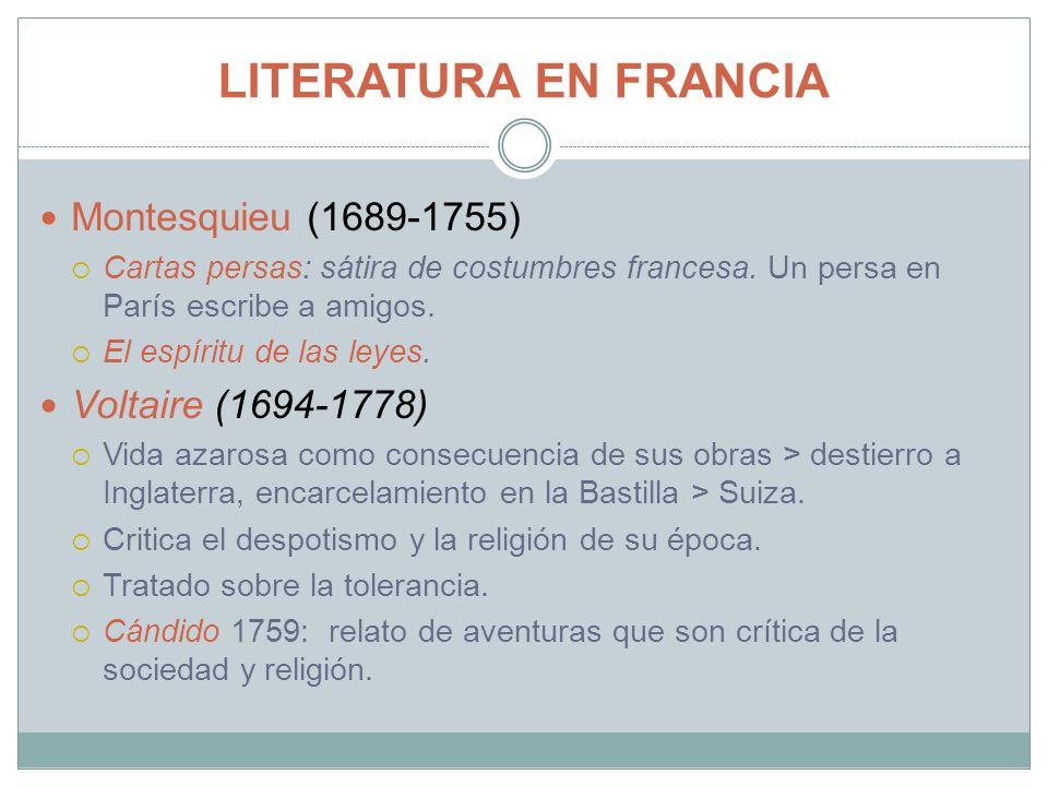 LITERATURA EN FRANCIA Montesquieu (1689-1755) Cartas persas: sátira de costumbres francesa. Un persa en París escribe a amigos. El espíritu de las ley