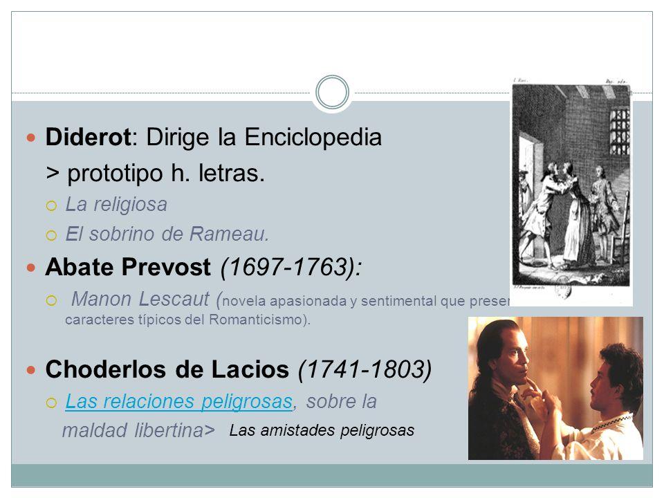 Diderot: Dirige la Enciclopedia > prototipo h. letras. La religiosa El sobrino de Rameau. Abate Prevost (1697-1763): Manon Lescaut ( novela apasionada