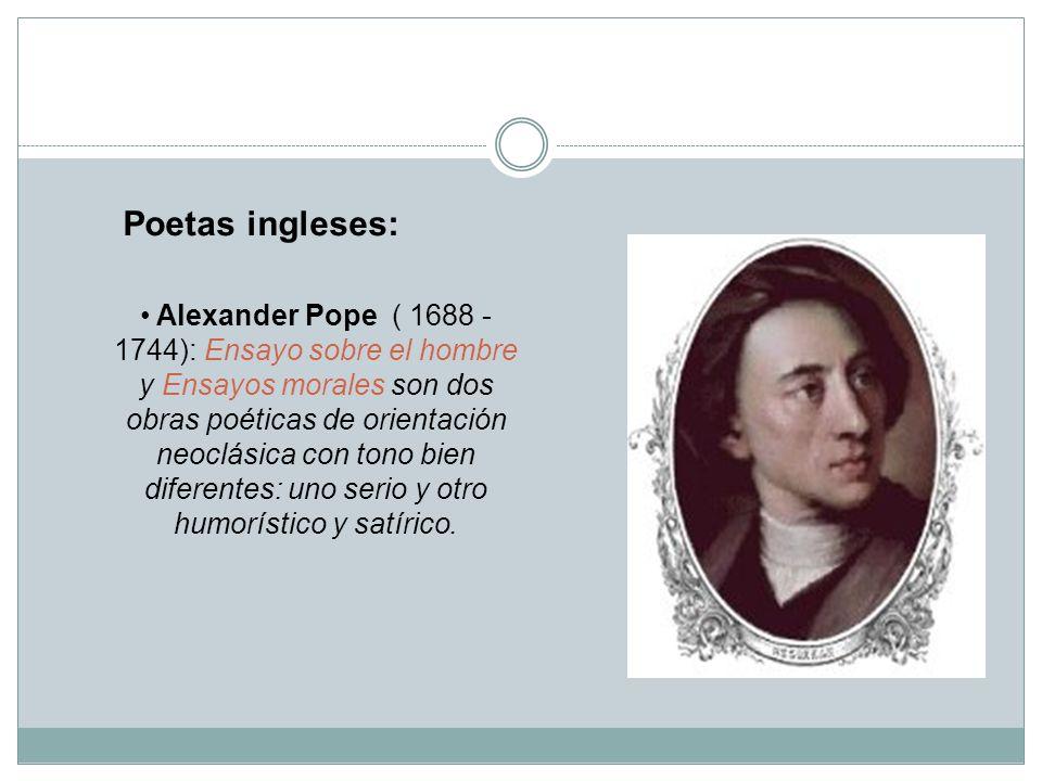 Poetas ingleses: Alexander Pope ( 1688 - 1744): Ensayo sobre el hombre y Ensayos morales son dos obras poéticas de orientación neoclásica con tono bie