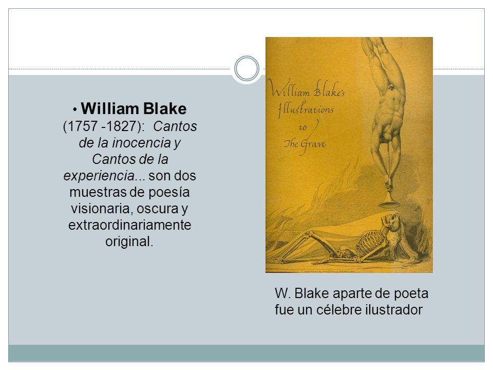 William Blake (1757 -1827): Cantos de la inocencia y Cantos de la experiencia... son dos muestras de poesía visionaria, oscura y extraordinariamente o