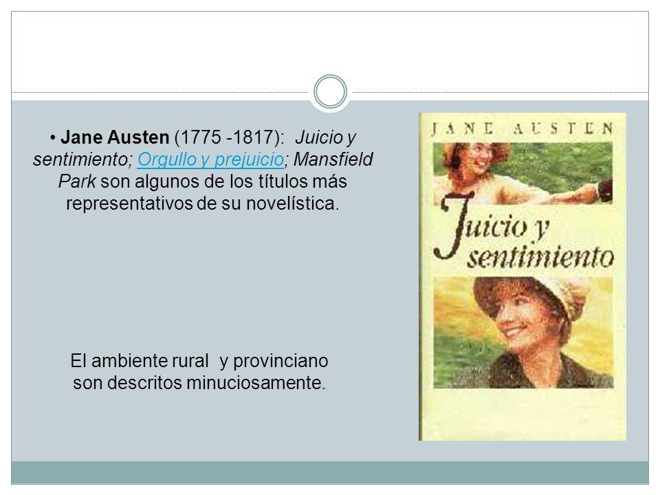 Jane Austen (1775 -1817): Juicio y sentimiento; Orgullo y prejuicio; Mansfield Park son algunos de los títulos más representativos de su novelística.O