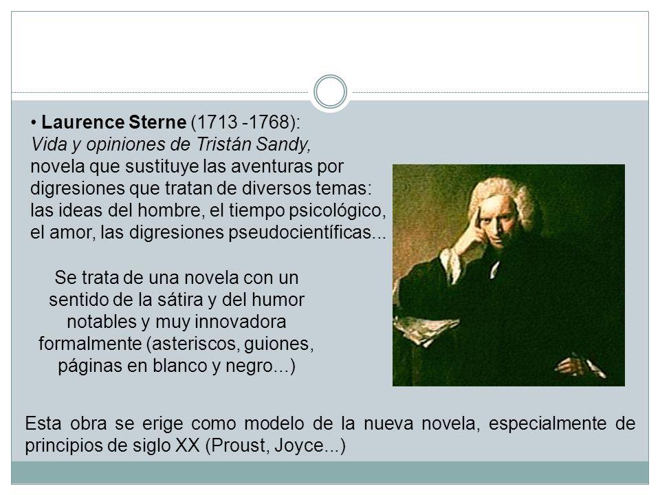 Laurence Sterne (1713 -1768): Vida y opiniones de Tristán Sandy, novela que sustituye las aventuras por digresiones que tratan de diversos temas: las