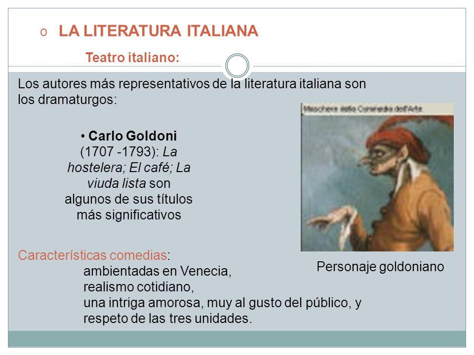 o LA LITERATURA ITALIANA Teatro italiano: Los autores más representativos de la literatura italiana son los dramaturgos: Carlo Goldoni (1707 -1793): L