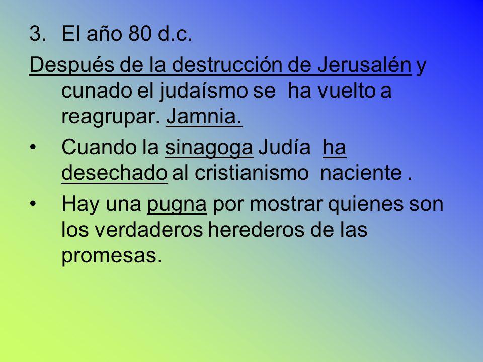 3.El año 80 d.c. Después de la destrucción de Jerusalén y cunado el judaísmo se ha vuelto a reagrupar. Jamnia. Cuando la sinagoga Judía ha desechado a