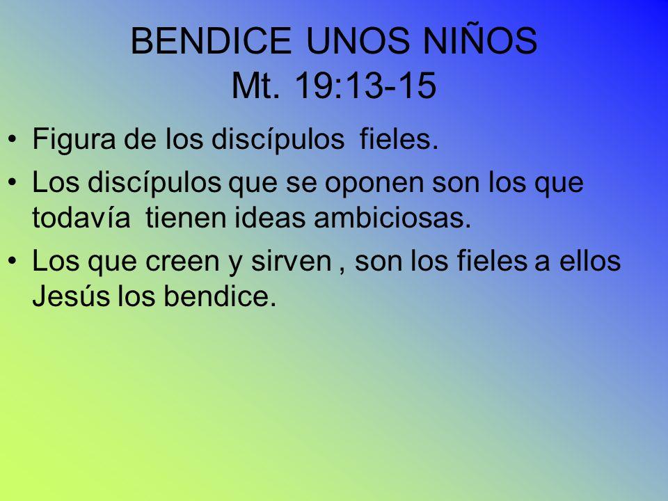 BENDICE UNOS NIÑOS Mt. 19:13-15 Figura de los discípulos fieles. Los discípulos que se oponen son los que todavía tienen ideas ambiciosas. Los que cre