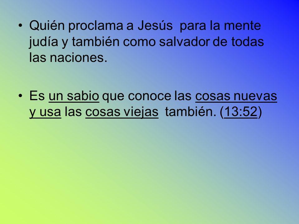 Quién proclama a Jesús para la mente judía y también como salvador de todas las naciones. Es un sabio que conoce las cosas nuevas y usa las cosas viej