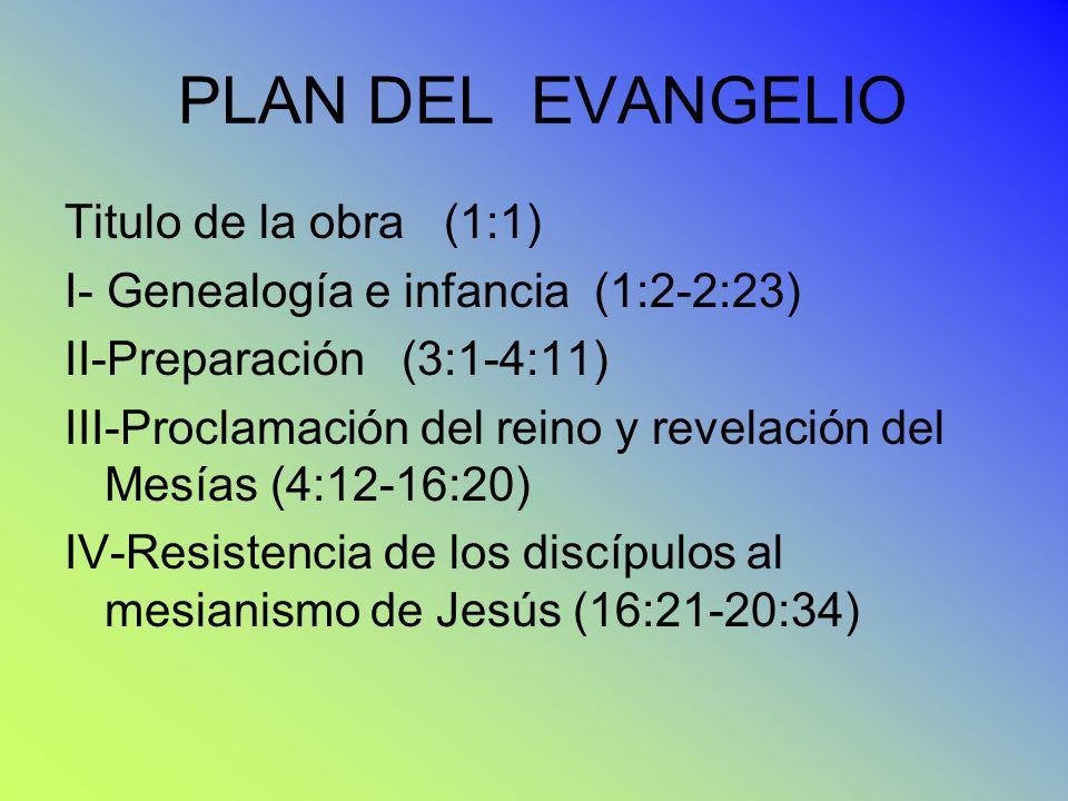 PLAN DEL EVANGELIO Titulo de la obra (1:1) I- Genealogía e infancia (1:2-2:23) II-Preparación (3:1-4:11) III-Proclamación del reino y revelación del M