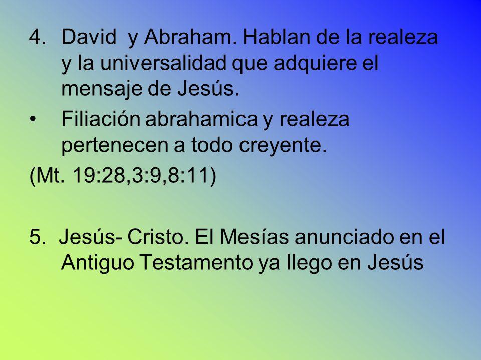 4.David y Abraham. Hablan de la realeza y la universalidad que adquiere el mensaje de Jesús. Filiación abrahamica y realeza pertenecen a todo creyente