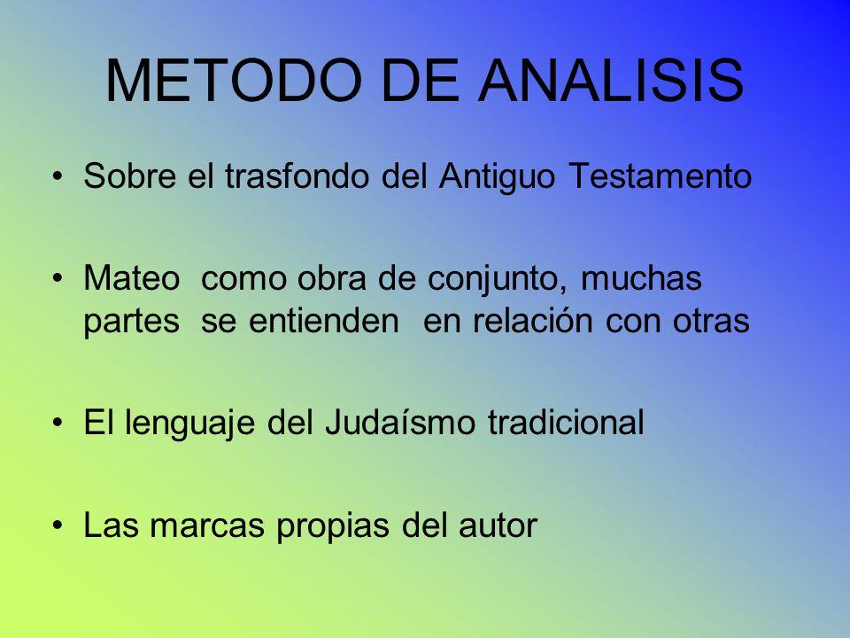 METODO DE ANALISIS Sobre el trasfondo del Antiguo Testamento Mateo como obra de conjunto, muchas partes se entienden en relación con otras El lenguaje