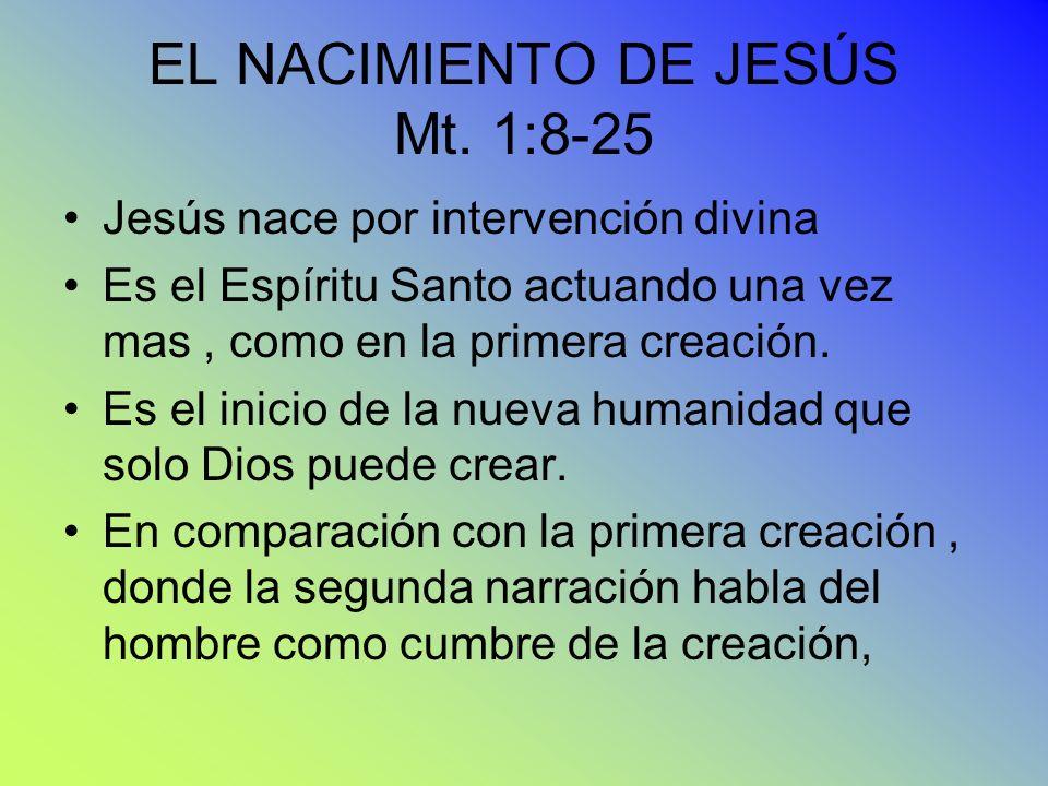 EL NACIMIENTO DE JESÚS Mt. 1:8-25 Jesús nace por intervención divina Es el Espíritu Santo actuando una vez mas, como en la primera creación. Es el ini