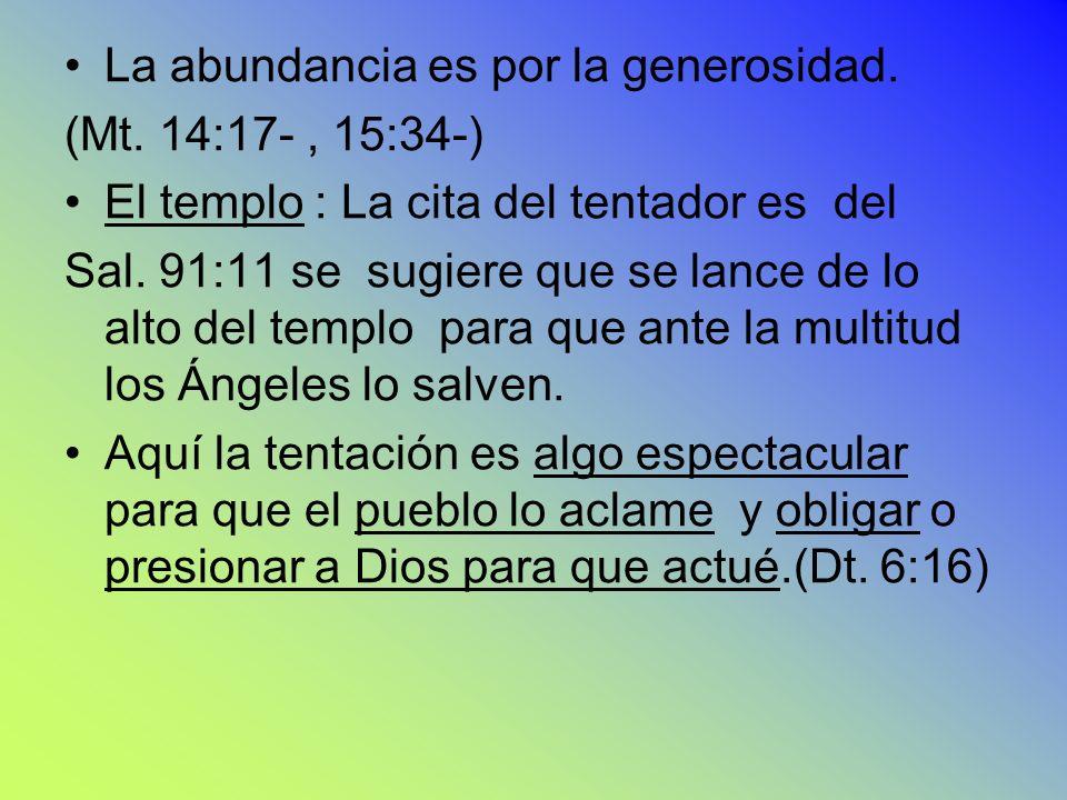 de de La abundancia es por la generosidad. (Mt. 14:17-, 15:34-) El templo : La cita del tentador es del Sal. 91:11 se sugiere que se lance de lo alto