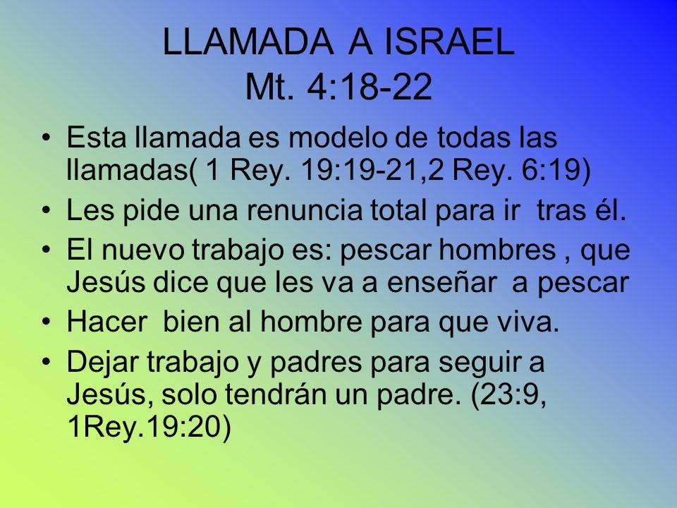 LLAMADA A ISRAEL Mt. 4:18-22 Esta llamada es modelo de todas las llamadas( 1 Rey. 19:19-21,2 Rey. 6:19) Les pide una renuncia total para ir tras él. E
