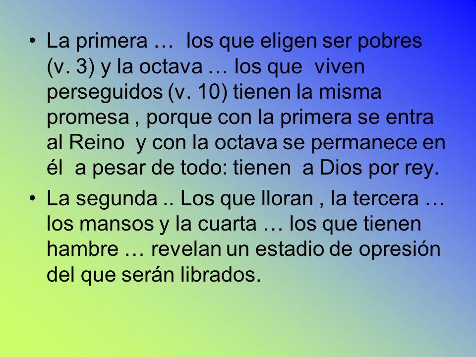 La primera … los que eligen ser pobres (v. 3) y la octava … los que viven perseguidos (v. 10) tienen la misma promesa, porque con la primera se entra