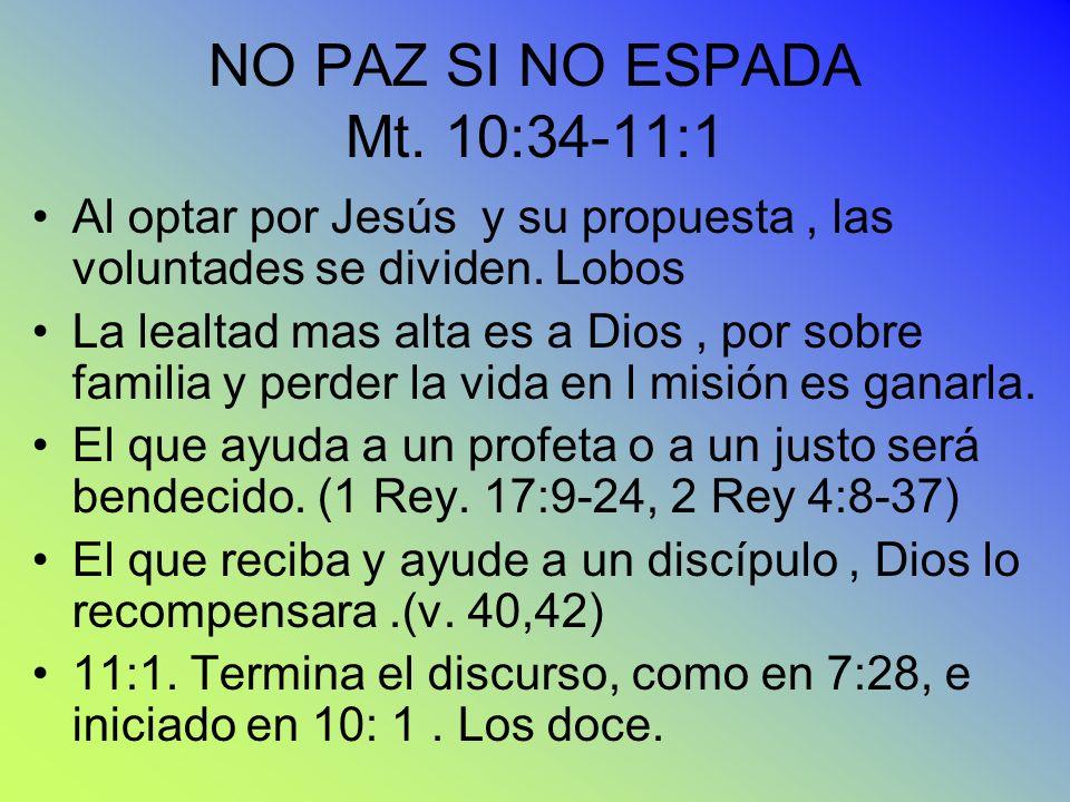 NO PAZ SI NO ESPADA Mt. 10:34-11:1 Al optar por Jesús y su propuesta, las voluntades se dividen. Lobos La lealtad mas alta es a Dios, por sobre famili