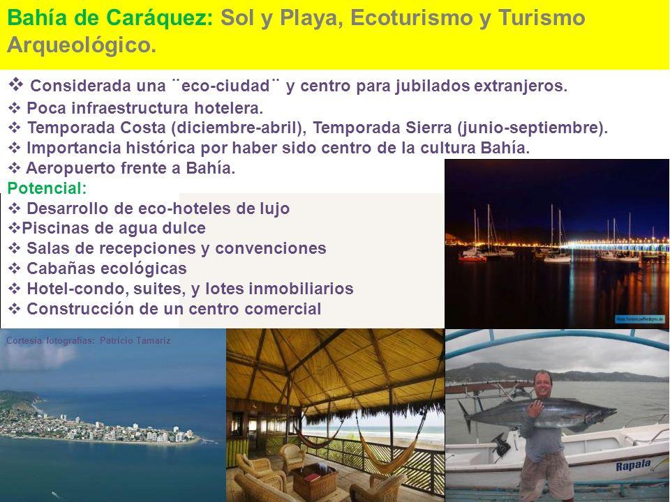 Bahía de Caráquez: Sol y Playa, Ecoturismo y Turismo Arqueológico. Considerada una ¨eco-ciudad¨ y centro para jubilados extranjeros. Poca infraestruct