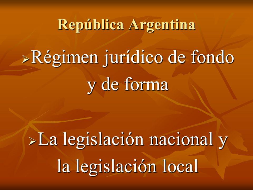 República Argentina Régimen jurídico de fondo Régimen jurídico de fondo y de forma La legislación nacional y La legislación nacional y la legislación local