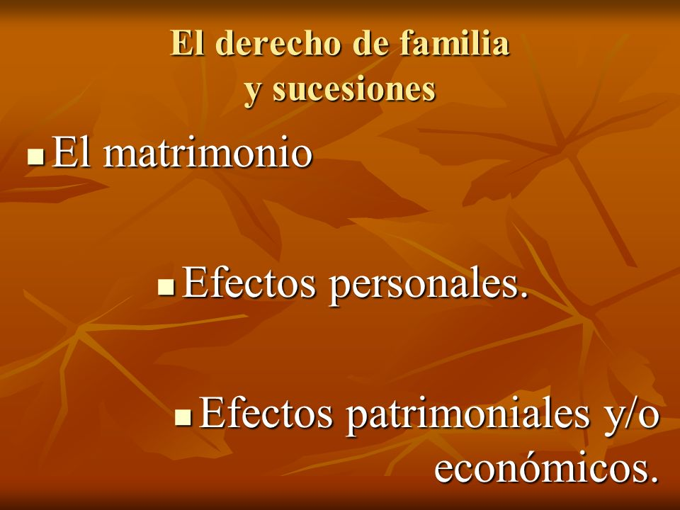 El derecho de familia y sucesiones El matrimonio Efectos personales.