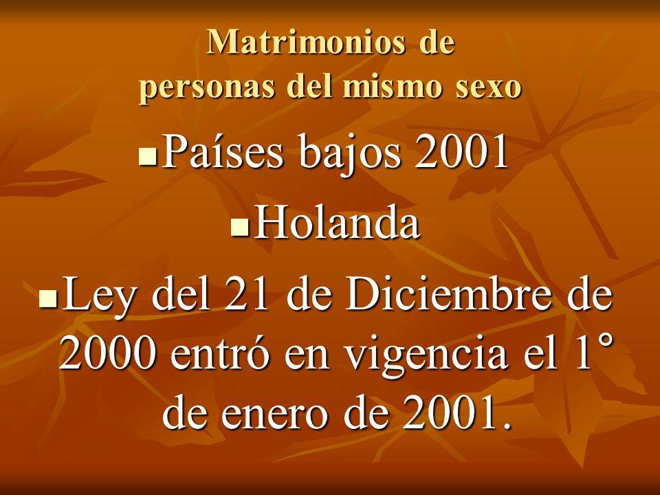 Matrimonios de personas del mismo sexo Países bajos 2001 Países bajos 2001 Holanda Holanda Ley del 21 de Diciembre de 2000 entró en vigencia el 1° de enero de 2001.