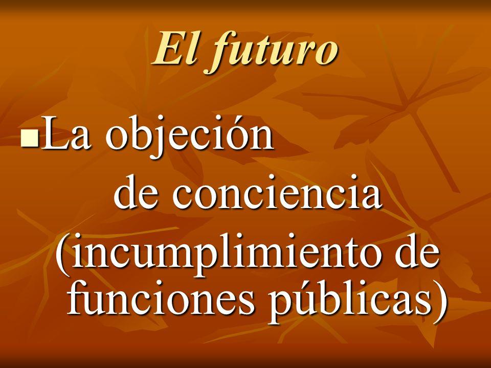 El futuro La objeción La objeción de conciencia (incumplimiento de funciones públicas)