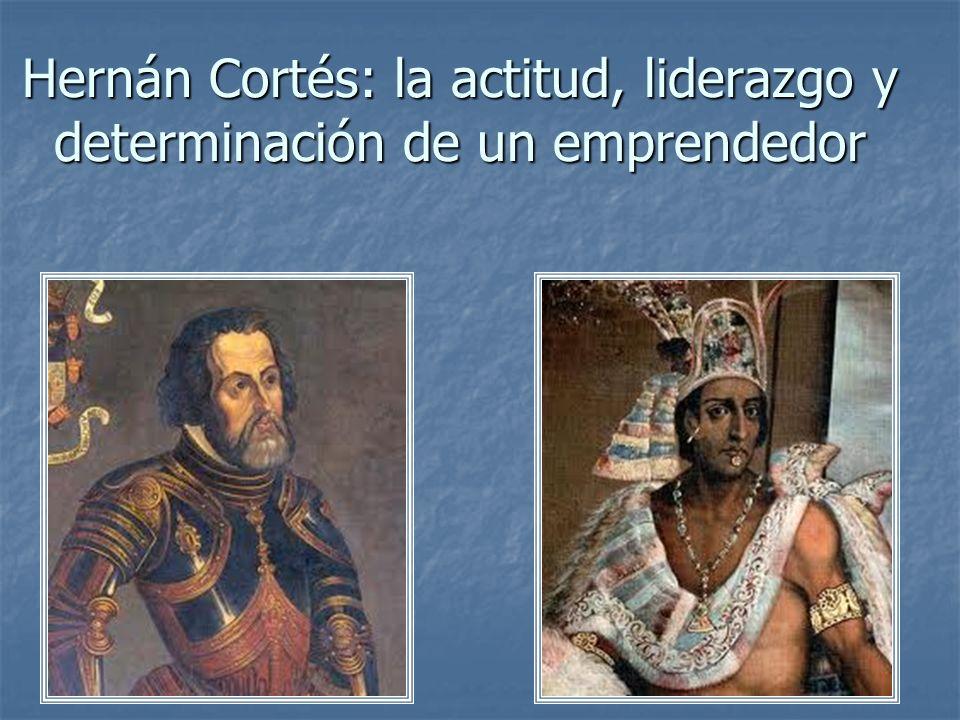Hernán Cortés: la actitud, liderazgo y determinación de un emprendedor