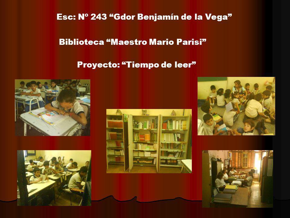 Esc: Nº 243 Gdor Benjamín de la Vega Biblioteca Maestro Mario Parisi Proyecto: Tiempo de leer