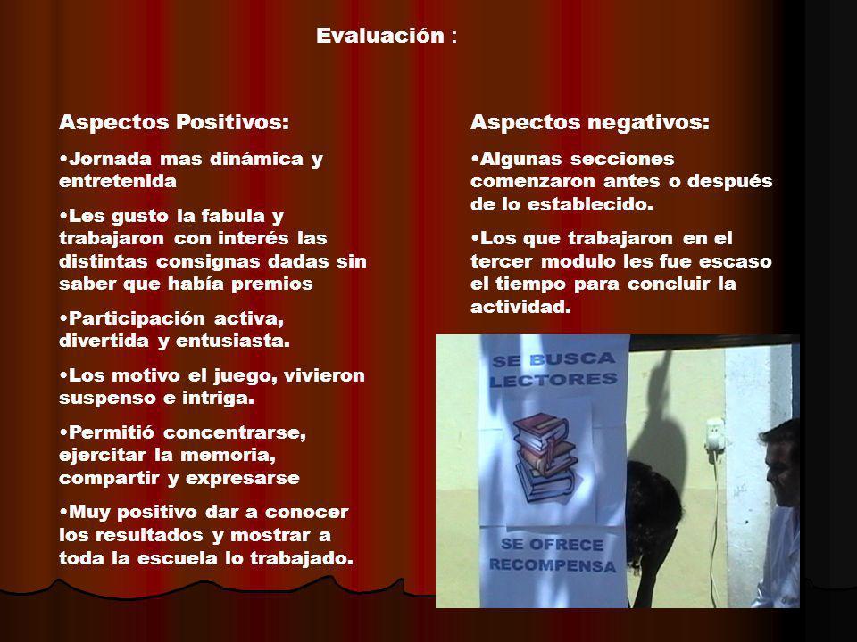 Evaluación : Aspectos Positivos: Jornada mas dinámica y entretenida Les gusto la fabula y trabajaron con interés las distintas consignas dadas sin sab