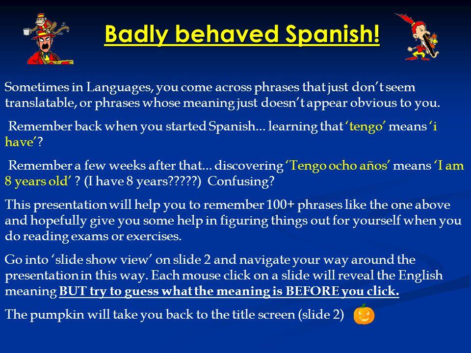 Badly behaved Spanish.