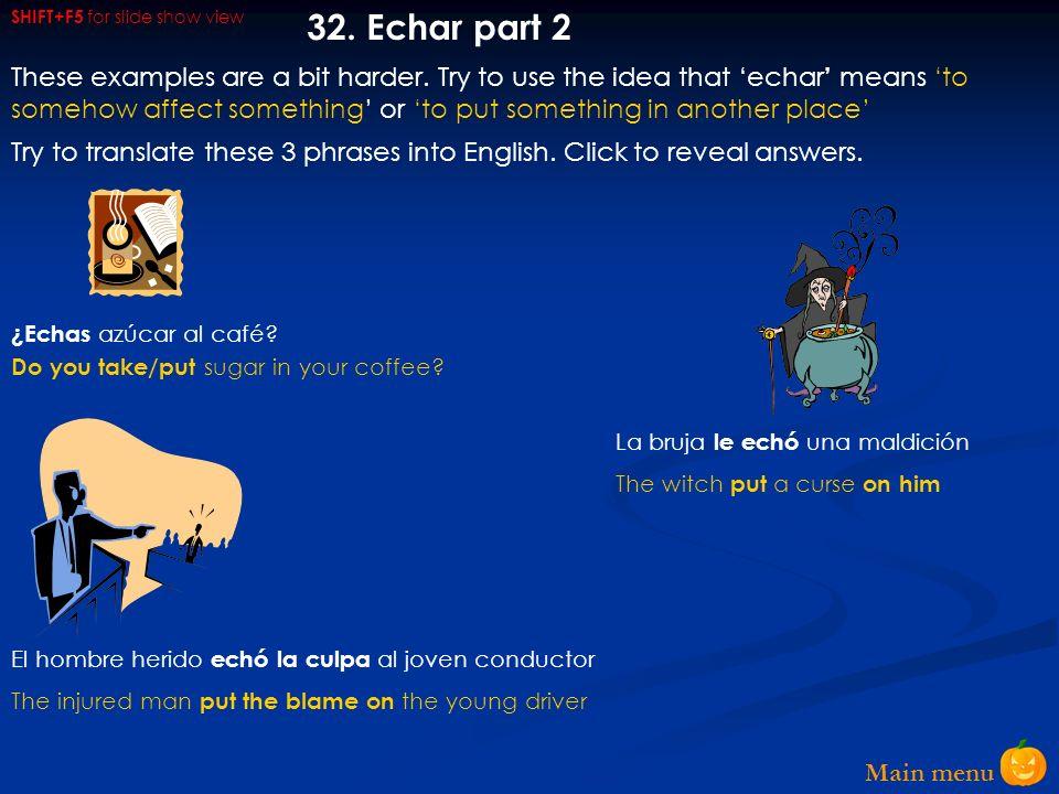 Main menu 31. Echar part 1 Echó la cabeza hacia atrás Simón fue echada de la casa de su novia Los pescadores echaron la red Echar is a verb that has l