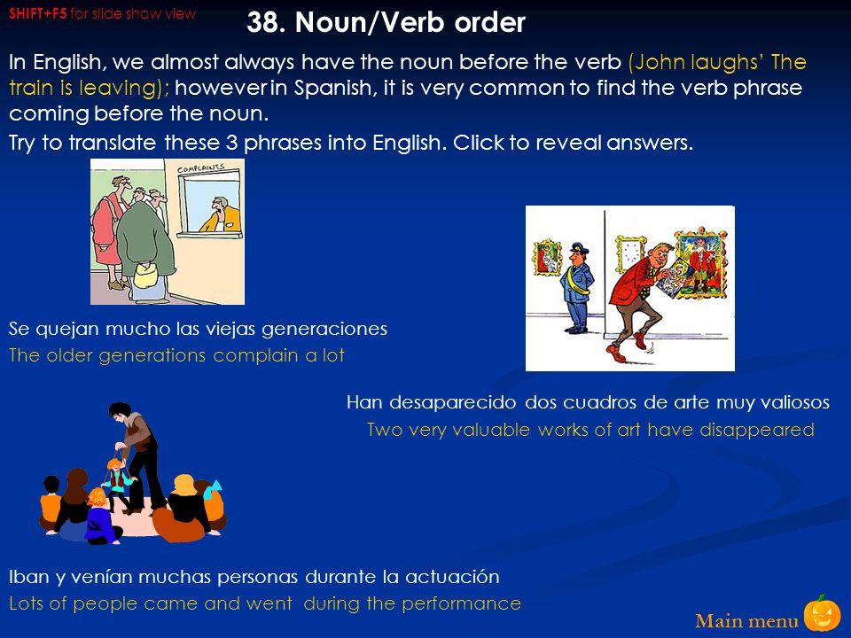 Main menu 37. Personal a at beginning of sentence A Marta y Juanita les encantan las manzanas A los mejicanos les gusta empezar el día con una sopa A