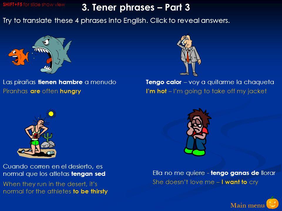 Main menu 2. Tener phrases – Part 2 Blancanieves tenía mucho sueño No me pares, que tengo mucha prisa Voy a tener seis años en noviembre Juanita cree