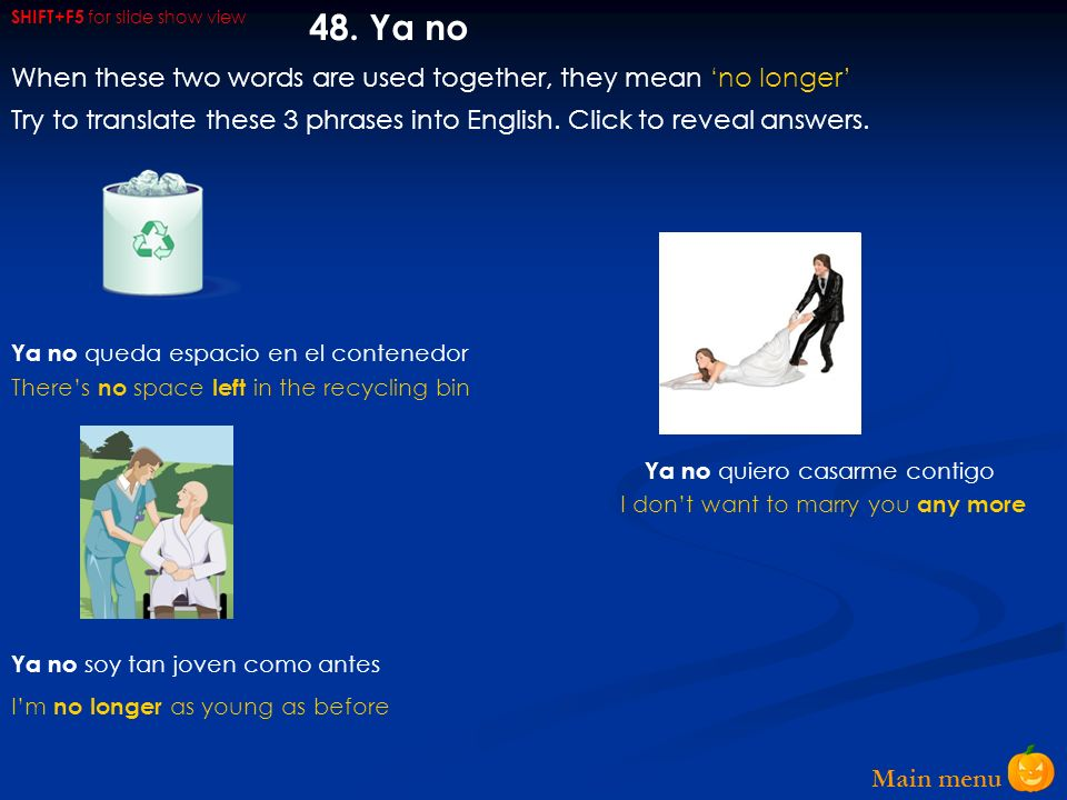 Main menu 47.Ya Preparados….listos…. Ya. Ya me tienes harta¿Han llegado ya tus abuelos.