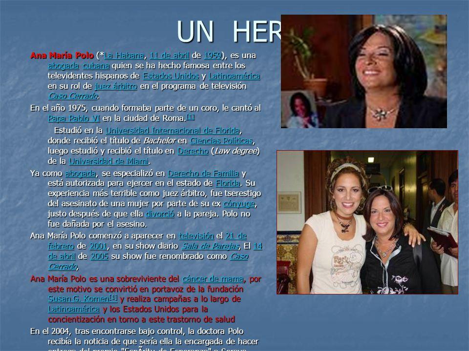 UN HEROE Ana María Polo (*La Habana, 11 de abril de 1959), es una abogada cubana quien se ha hecho famosa entre los televidentes hispanos de Estados Unidos y Latinoamérica en su rol de juez árbitro en el programa de televisión Caso Cerrado.