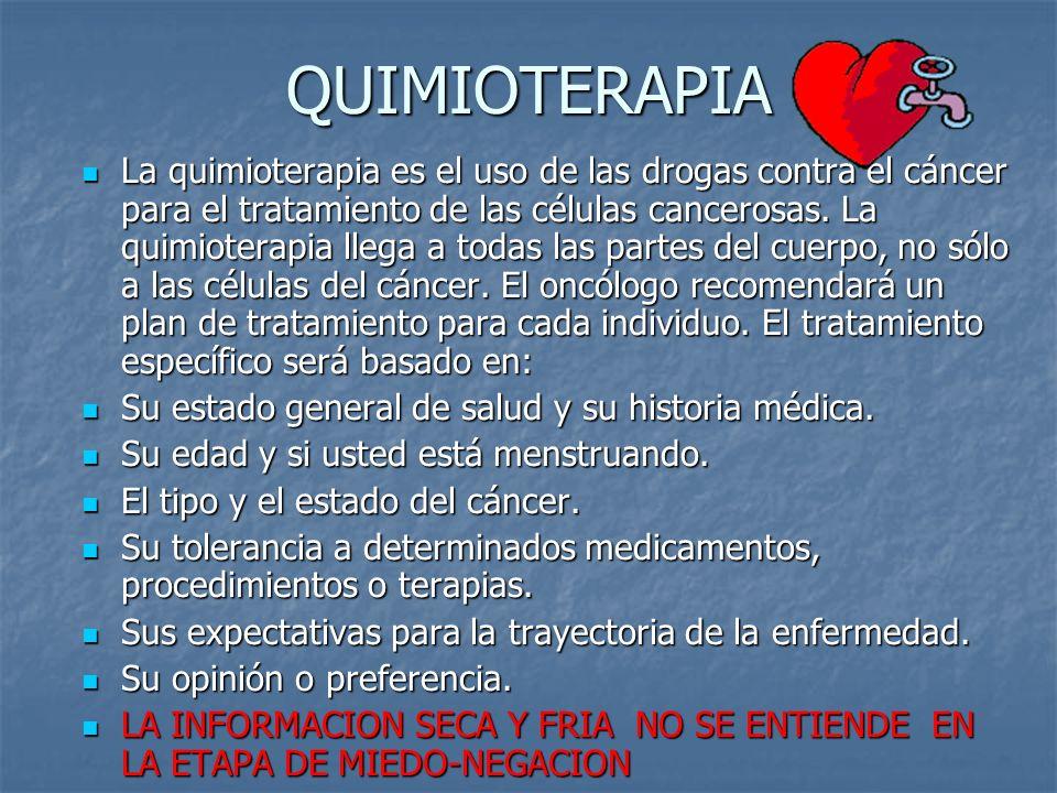 QUIMIOTERAPIA La quimioterapia es el uso de las drogas contra el cáncer para el tratamiento de las células cancerosas.