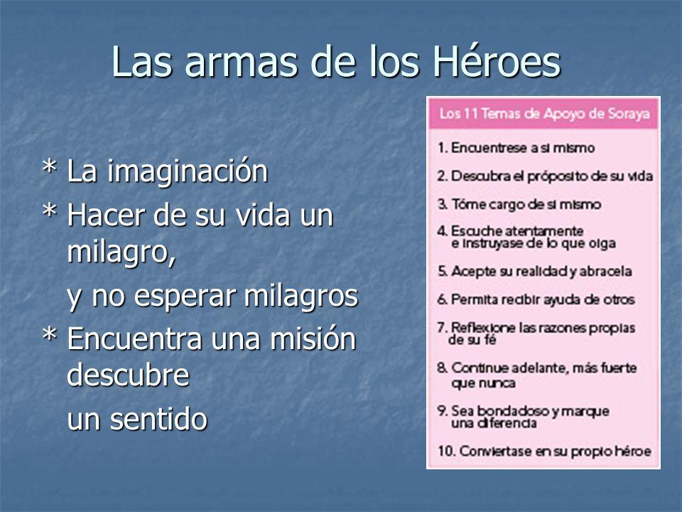 Las armas de los Héroes *La imaginación *Hacer de su vida un milagro, y no esperar milagros y no esperar milagros *Encuentra una misión descubre un sentido