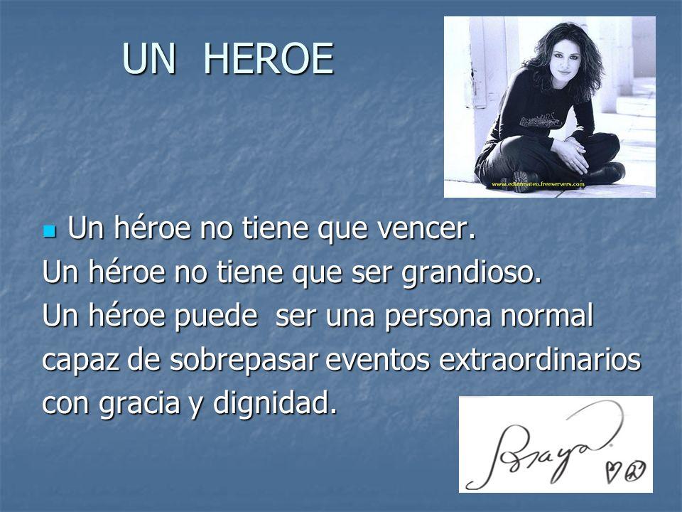 UN HEROE Un héroe no tiene que vencer.Un héroe no tiene que vencer.