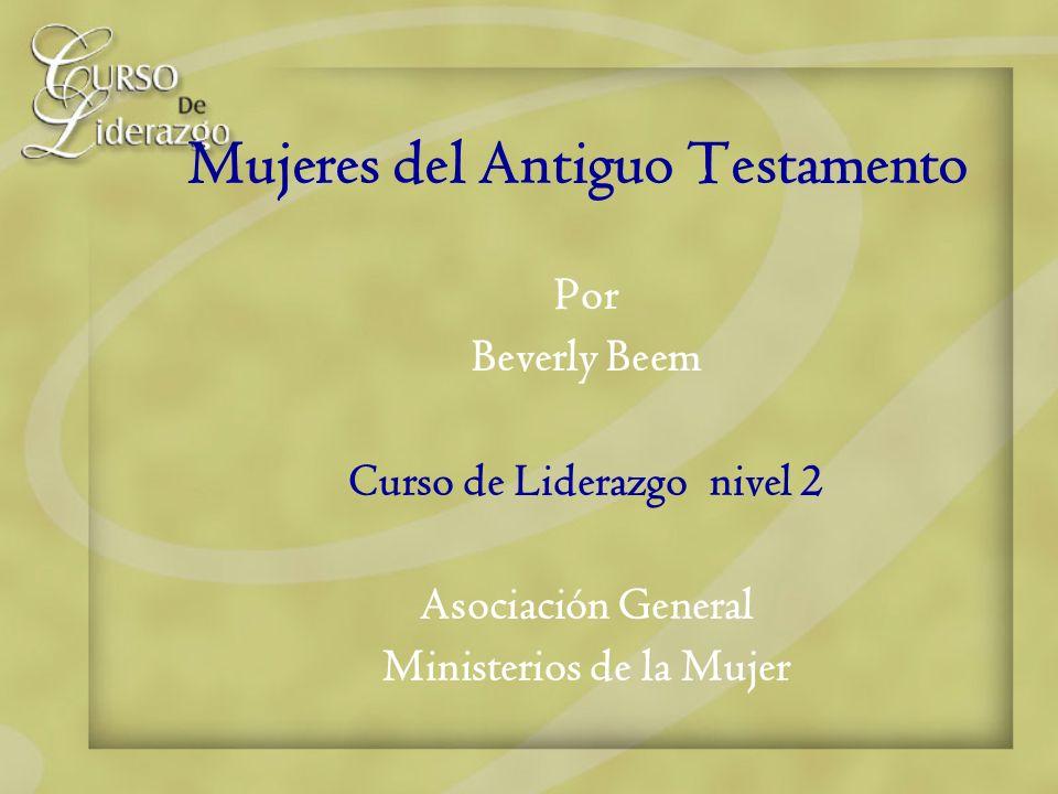 Mujeres del Antiguo Testamento Por Beverly Beem Curso de Liderazgo nivel 2 Asociación General Ministerios de la Mujer