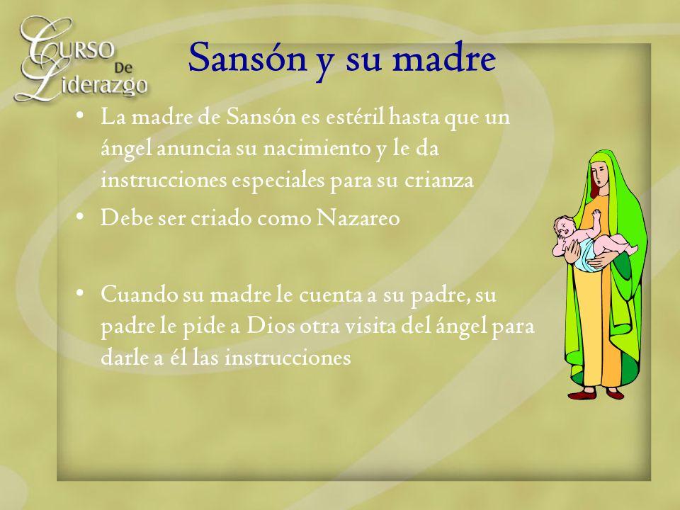 Sansón y su madre La madre de Sansón es estéril hasta que un ángel anuncia su nacimiento y le da instrucciones especiales para su crianza Debe ser cri