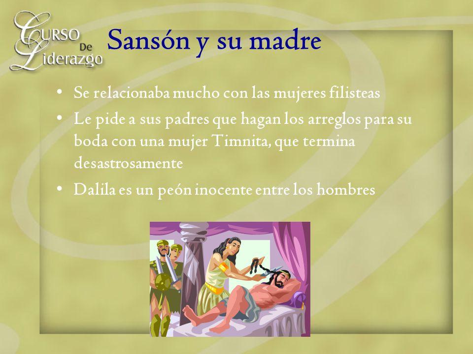 Sansón y su madre Se relacionaba mucho con las mujeres filisteas Le pide a sus padres que hagan los arreglos para su boda con una mujer Timnita, que t