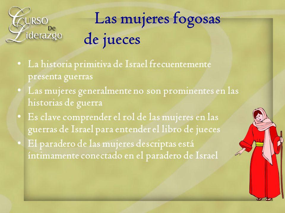 Las mujeres fogosas de jueces La historia primitiva de Israel frecuentemente presenta guerras Las mujeres generalmente no son prominentes en las histo