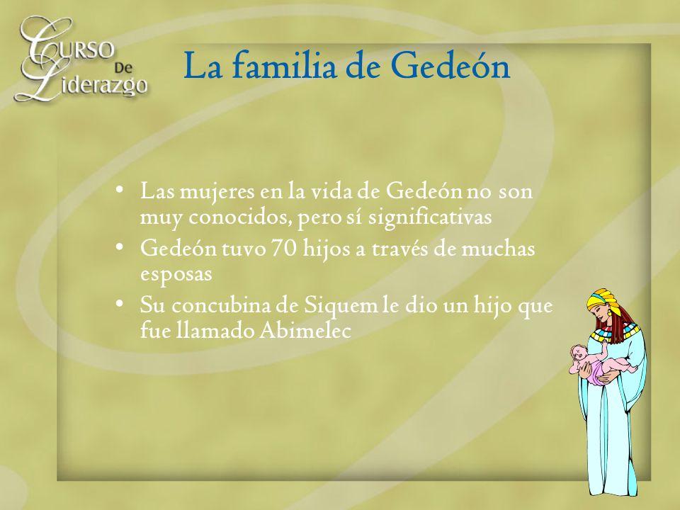 La familia de Gedeón Las mujeres en la vida de Gedeón no son muy conocidos, pero sí significativas Gedeón tuvo 70 hijos a través de muchas esposas Su