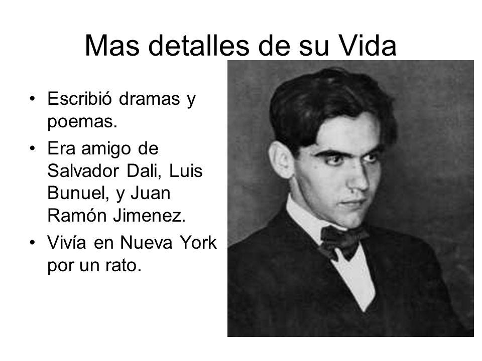 Mas detalles de su Vida Escribió dramas y poemas. Era amigo de Salvador Dali, Luis Bunuel, y Juan Ramón Jimenez. Vivía en Nueva York por un rato.