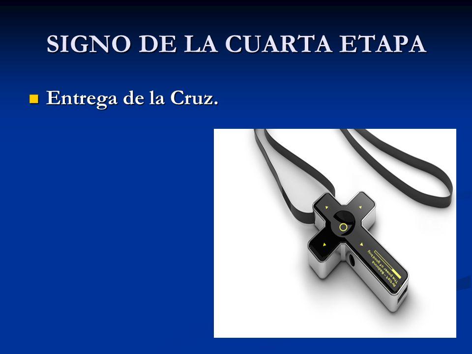 SIGNO DE LA CUARTA ETAPA Entrega de la Cruz. Entrega de la Cruz.