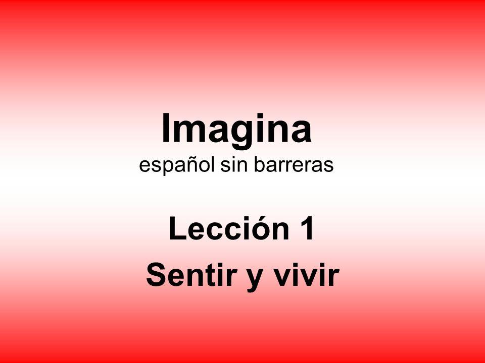 Imagina español sin barreras Lección 1 Sentir y vivir