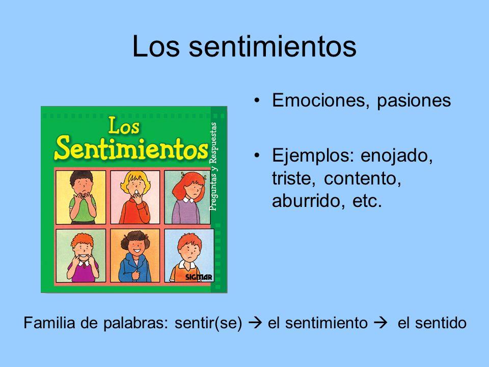 Los sentimientos Emociones, pasiones Ejemplos: enojado, triste, contento, aburrido, etc. Familia de palabras: sentir(se) el sentimiento el sentido