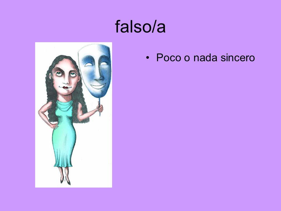falso/a Poco o nada sincero