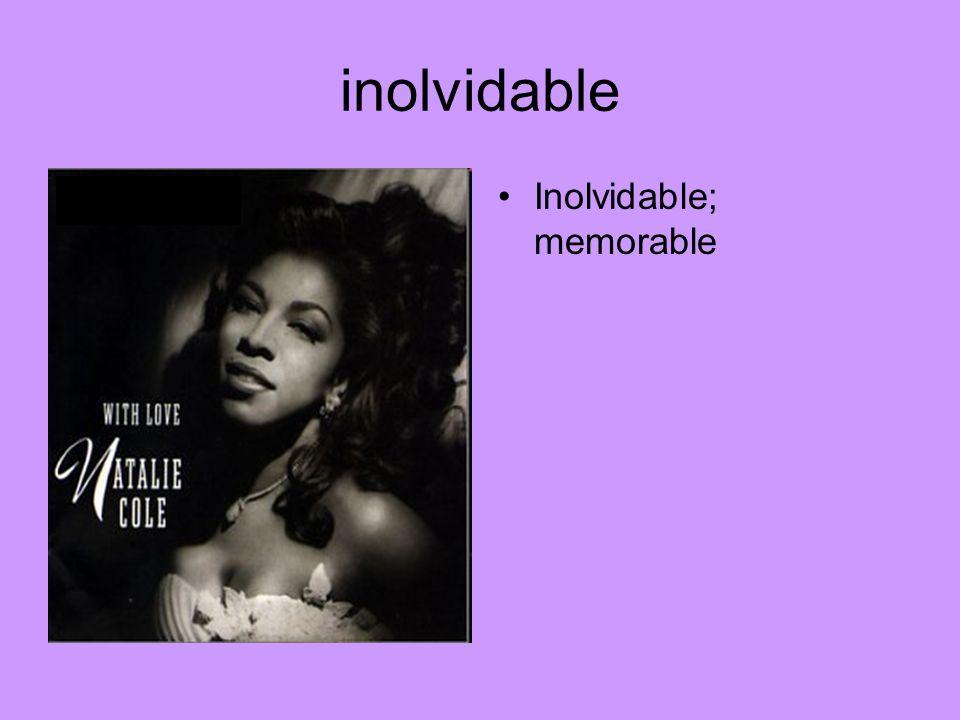 inolvidable Inolvidable; memorable