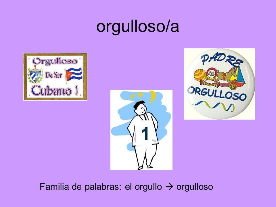 orgulloso/a Familia de palabras: el orgullo orgulloso