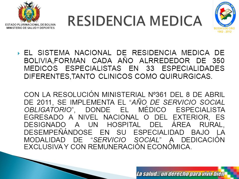 EL SISTEMA NACIONAL DE RESIDENCIA MEDICA DE BOLIVIA,FORMAN CADA AÑO ALRREDEDOR DE 350 MEDICOS ESPECIALISTAS EN 33 ESPECIALIDADES DIFERENTES,TANTO CLIN