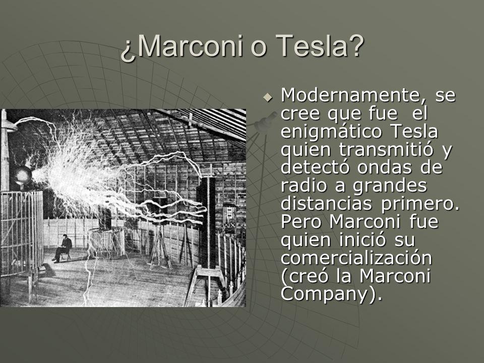 ¿Marconi o Tesla? Modernamente, se cree que fue el enigmático Tesla quien transmitió y detectó ondas de radio a grandes distancias primero. Pero Marco